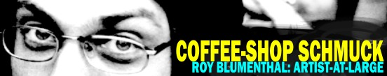 Coffee-Shop Schmuck -- Artist-at-Large: Picture of Roy by Dook, used with permission -- Thanks Dook!