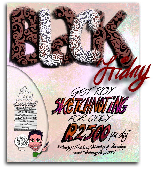 Spend only R2500 per day for Roy's sketchnoting this Black Friday! And… every Monday, Tuesday, Wednesday, and Thursday till the end of February 2018! (My normal daily rate is R23 000. So you're saving big!)